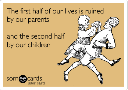 The first half of our lives is ruined 
