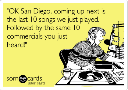"""OK San Diego, coming up next is the last 10 songs we just played. Followed by the same 10