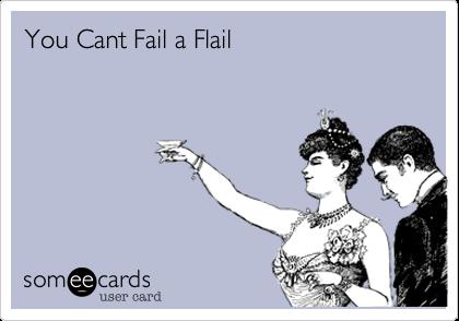 You Cant Fail a Flail