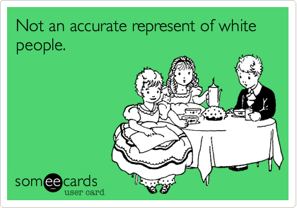 Not an accurate represent of white people.