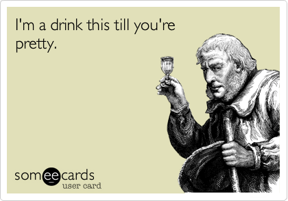 I'm a drink this till you'repretty.