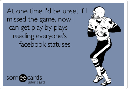 At one time I'd be upset if I