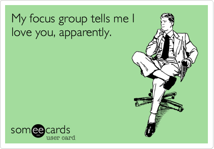 My focus group tells me Ilove you, apparently.