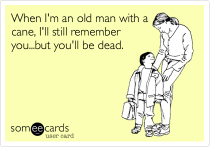 When I'm an old man with a