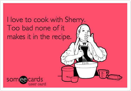 I love to cook with Sherry.