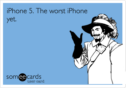 iPhone 5. The worst iPhone