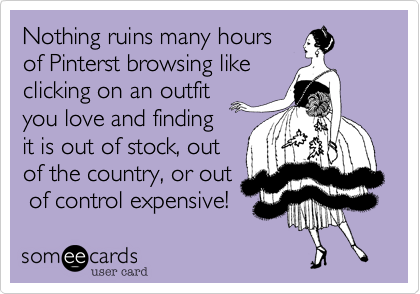 Nothing ruins many hoursof Pinterst browsing likeclicking on an outfityou love and findingit is out of stock, outof the country, or out of control expensive!