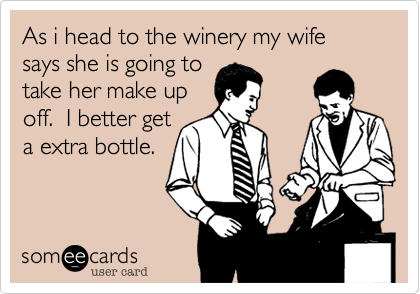 As i head to the winery my wife says she is going to