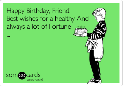 Happy Birthday, Friend!
