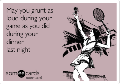 May you grunt as