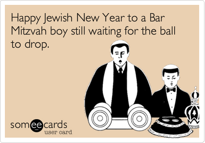 Happy Jewish New Year to a Bar Mitzvah boy still waiting for the ball to drop.