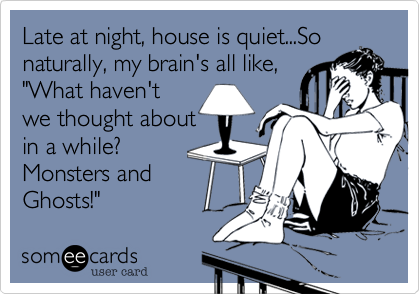 Late at night, house is quiet...So