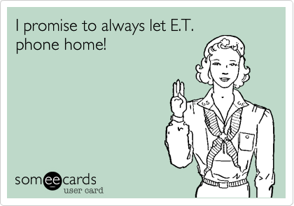 I promise to always let E.T.