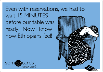 Even with reservations, we had to wait 15 MINUTES