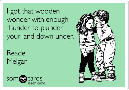 I got that wooden