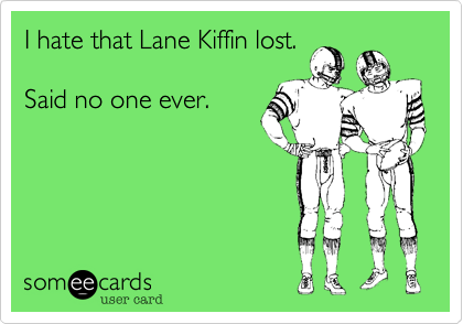 I hate that Lane Kiffin lost.
