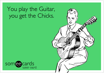 You play the Guitar,