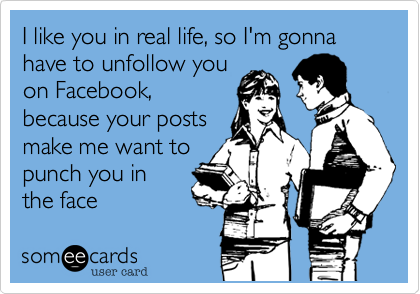I like you in real life, so I'm gonna have to unfollow you