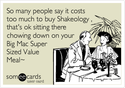 So many people say it coststoo much to buy Shakeology ,that's ok sitting therechowing down on yourBig Mac SuperSized ValueMeal~