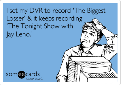I set my DVR to record 'The Biggest Losser' & it keeps recording