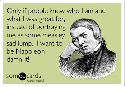Only if people knew who I am and what I was great for,