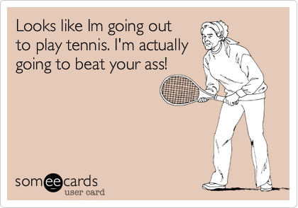 Looks like Im going out