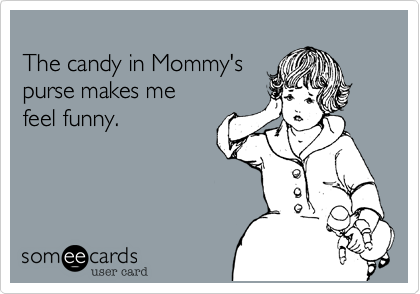 The candy in Mommy's