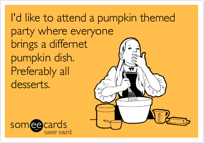 I'd like to attend a pumpkin themed party where everyone