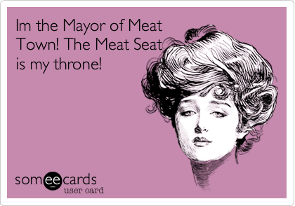 Im the Mayor of Meat