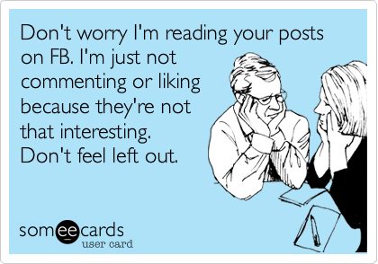 Don't worry I'm reading your posts on FB. I'm just not