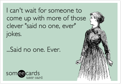 I can't wait for someone to