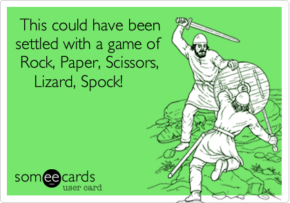 This could have been settled with a game of Rock, Paper, Scissors,     Lizard, Spock!