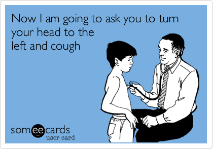 Now I am going to ask you to turnyour head to theleft and cough