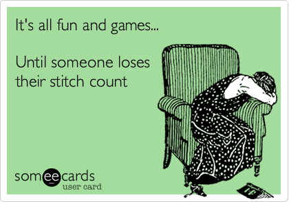 It's all fun and games... Until someone loses their stitch count