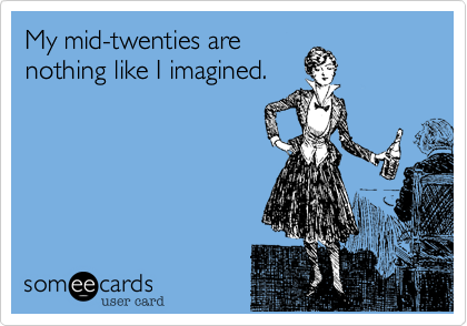 My mid-twenties are