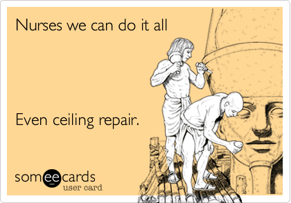 Nurses we can do it all Even ceiling repair.