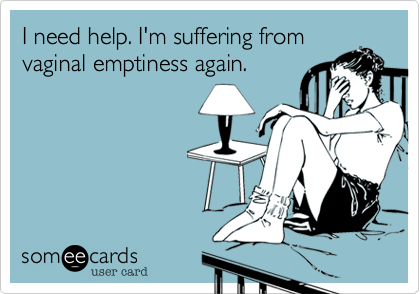I need help. I'm suffering fromvaginal emptiness again.