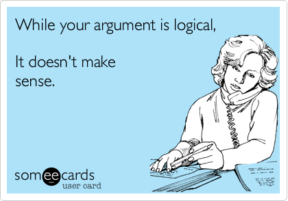 While your argument is logical,