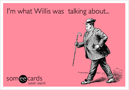 I'm what Willis was  talking about...