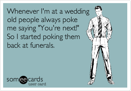 Whenever I'm at a wedding