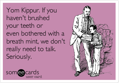 Yom Kippur. If you