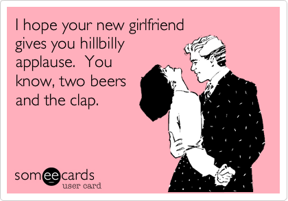 I hope your new girlfriend