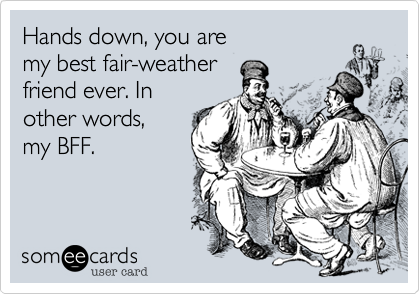 Hands down, you are 