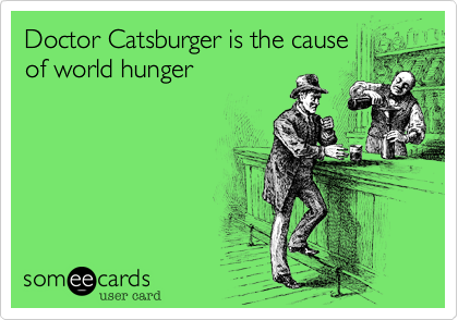 Doctor Catsburger is the cause