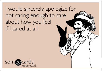 I would sincerely apologize for