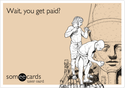 Wait, you get paid?