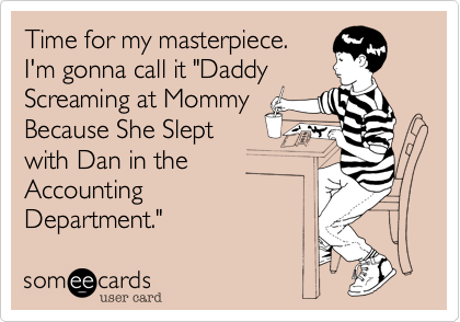 Time for my masterpiece.  