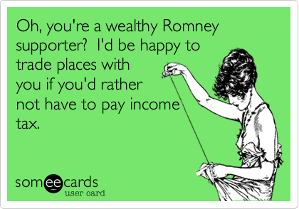 Oh, you're a wealthy Romney supporter?  I'd be happy to