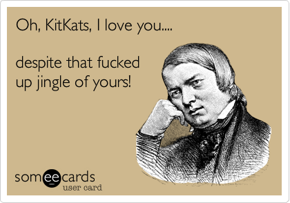 Oh, KitKats, I love you....