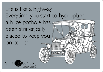 Life is like a highway